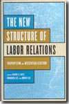The new structure of labor relations. 9780801441844
