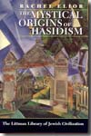 The mystical origins of hasidism. 9781874774846