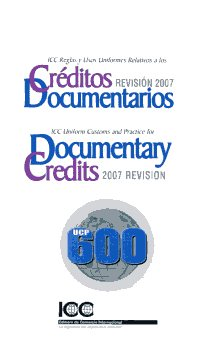 ICC Reglas y usos uniformes relativos a los Créditos documentarios revisión 2007 = ICC Uniform customs and practice for Documentary credits 2007 revision