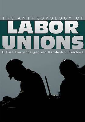 The anthropology of labor unions. 9781607321842