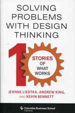 Solving problems with design thinking. 9780231163569