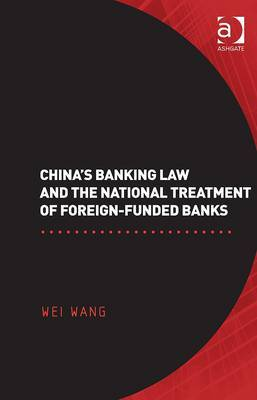 China's banking Law and the national treatment of foreign-funded banks. 9780754670841
