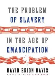 The problem of slavery in the age of emancipation. 9780307269096