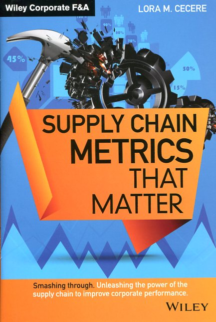 Supply chain metrics that matter. 9781118858110