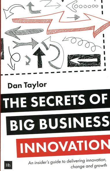 The secrets of big business innovation. 9780857194640