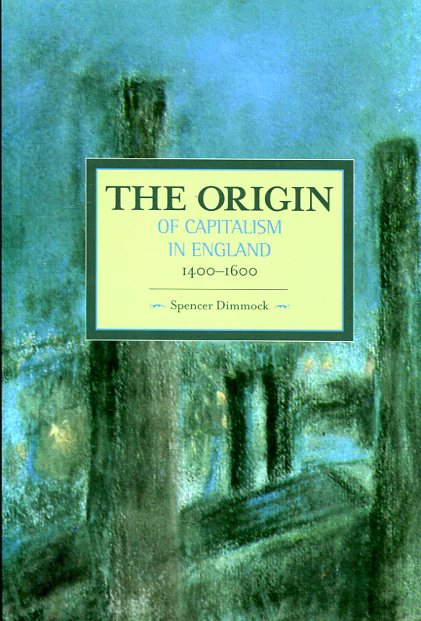 The origins of capitalism in England 1400-1600. 9781608464852