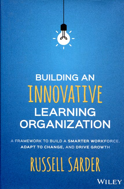 Building an innovative learning organization. 9781119157458