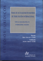 Temas de actualidad en materia de tributación internacional = Topical issues relating to international taxation