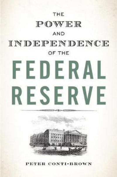The power and independence of the Federal Reserve. 9780691178387