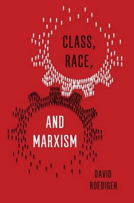 Class, race, and marxism. 9781786631237