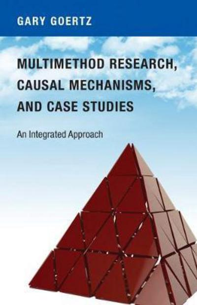 Multimethod research, casual mechanisms, and case studies. 9780691174129