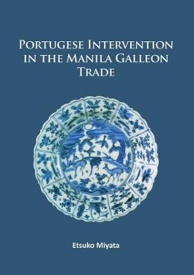 Portuguese intervention in the Manila galleon trade. 9781784915322