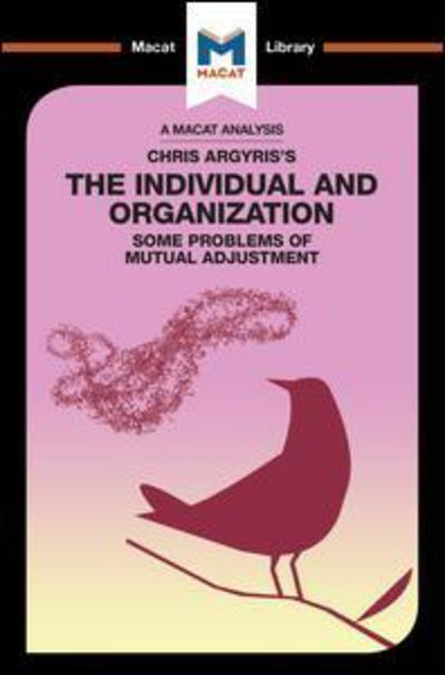 A Macat analysis of Chris Argyris's The individual and organization: some problems of mutual adjustment