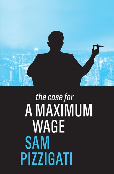 The case for a maximum wage. 9781509524921