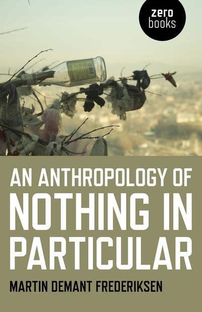 An anthropology of nothing in particular. 9781785356995
