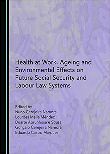 Health at work, ageing and environmental effects on future social security and labour Law systems. 9781527514010