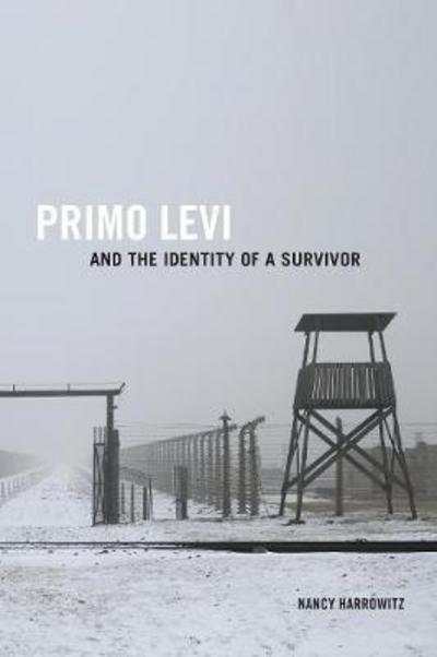 Primo Levi and the identity of a survivor. 9781487523282