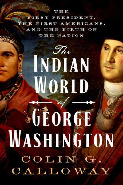 The indian world of George Washington. 9780190652166