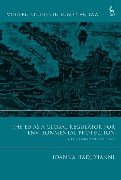 The EU as a global regulator for environmental protection. 9781509925605