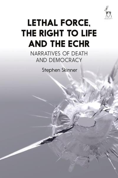 Lethal force, the right to life and the ECHR. 9781849464062