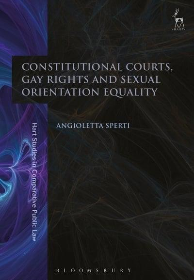 Constitutional Courts, gay rights and sexual orientation equality. 9781509932115