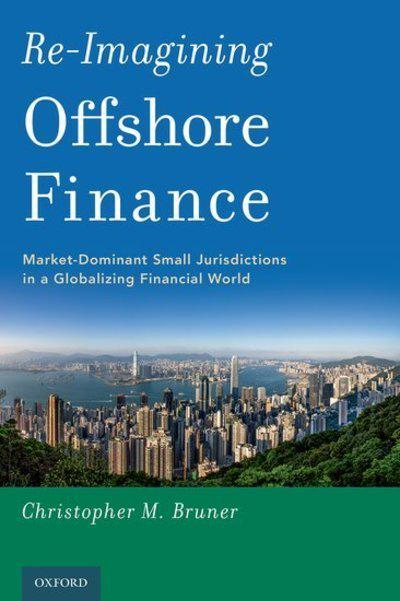 Re-imagining offshore finance. 9780190930950