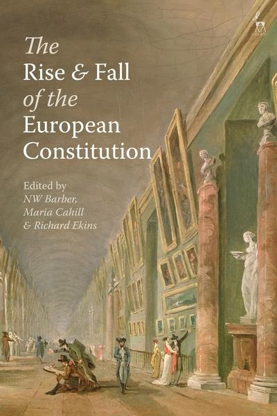 The rise and fall of the European Constitution. 9781509910984