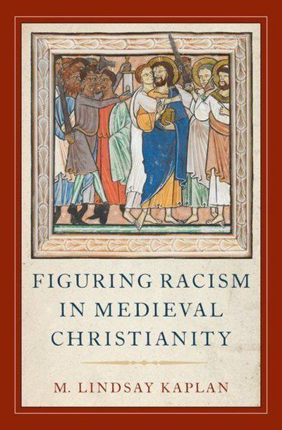 Figuring racism in Medieval Christianity. 9780190678241