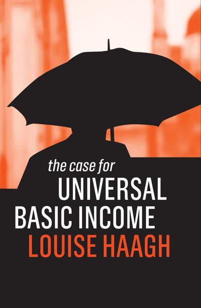 The case for universal basic income. 9781509522965
