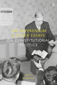 The referendum and other essays on constitutional politics. 9781509945788