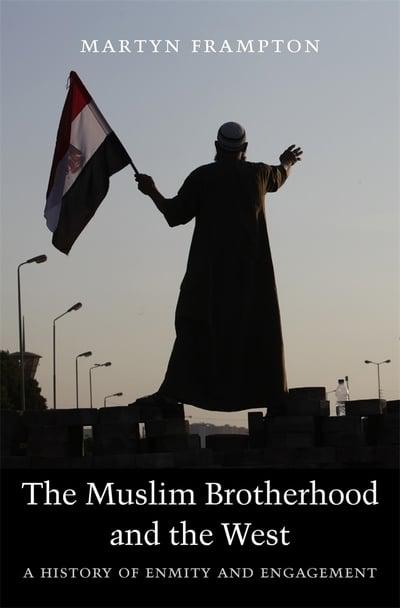 The Muslim Brotherhood and the West. 9780674241664