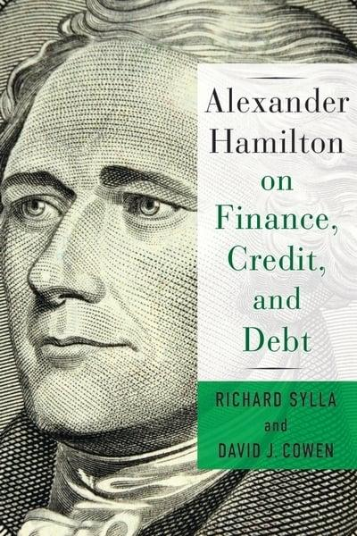 Alexander Hamilton on finance, credit, and debt. 9780231184571