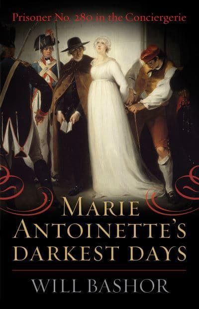 Marie Antoinette's darkest days. 9781538138908