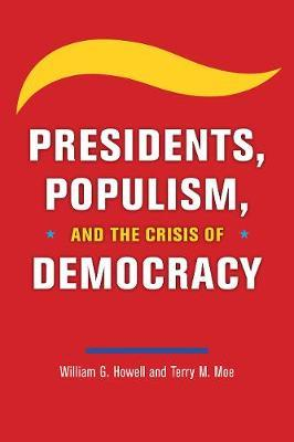 Presidents, populism, and the crisis of democracy. 9780226763170
