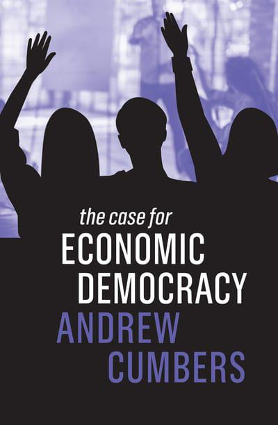 The case for economic democracy. 9781509533855