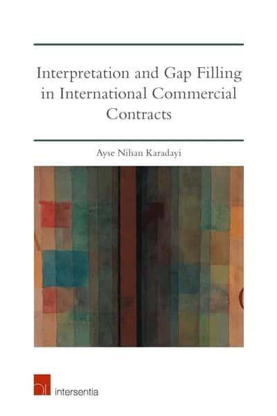 Interpretation and Gap filling in international commercial contracts. 9781780688084