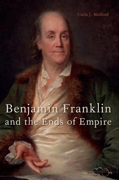 Benjamin Franklin and the ends of Empire. 9780190090074