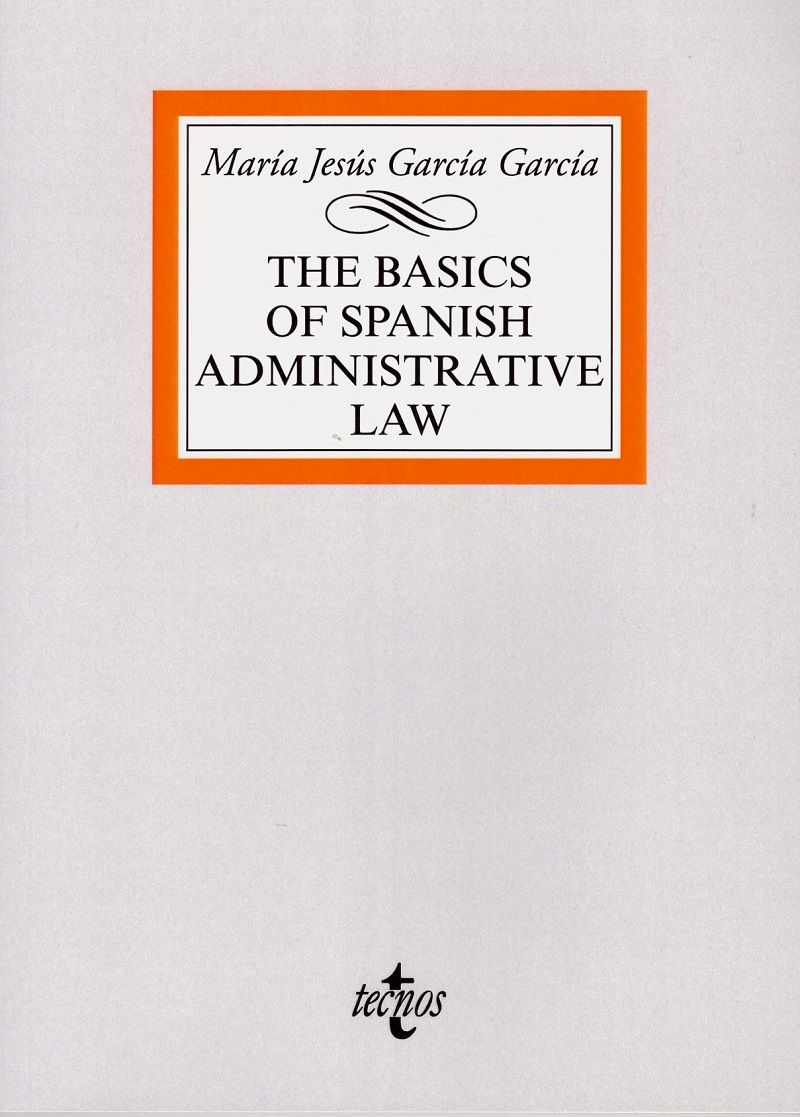 The basics of spanish Administrative Law. 9788430978830