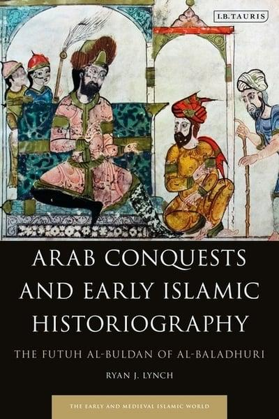 Arab conquests and early islamic historiography. 9781838604394
