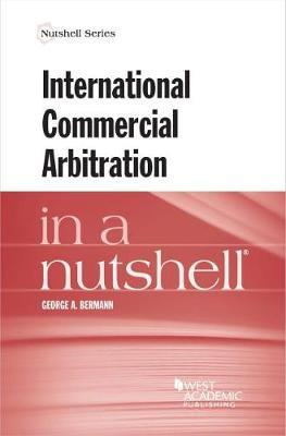 International Commercial Arbitration in a Nutshell. 9780314264817